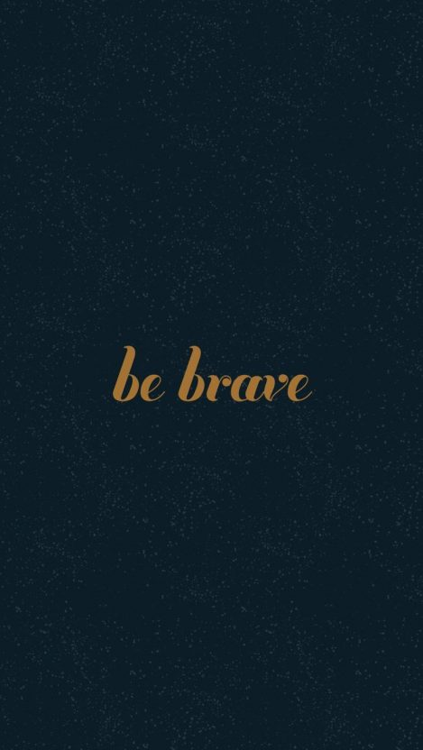Be Brave Quote iPhone Wallpaper iphoneswallpapers com