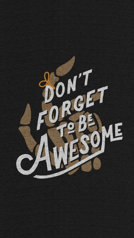 Dont Forget to Be Awesome iPhone Wallpaper