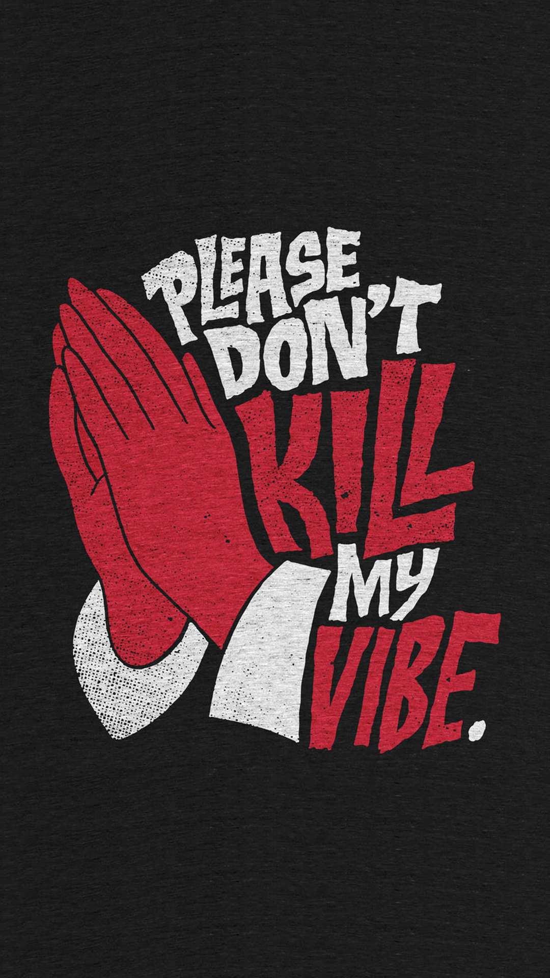 Please Dont Kill my Vibe iPhone Wallpaper