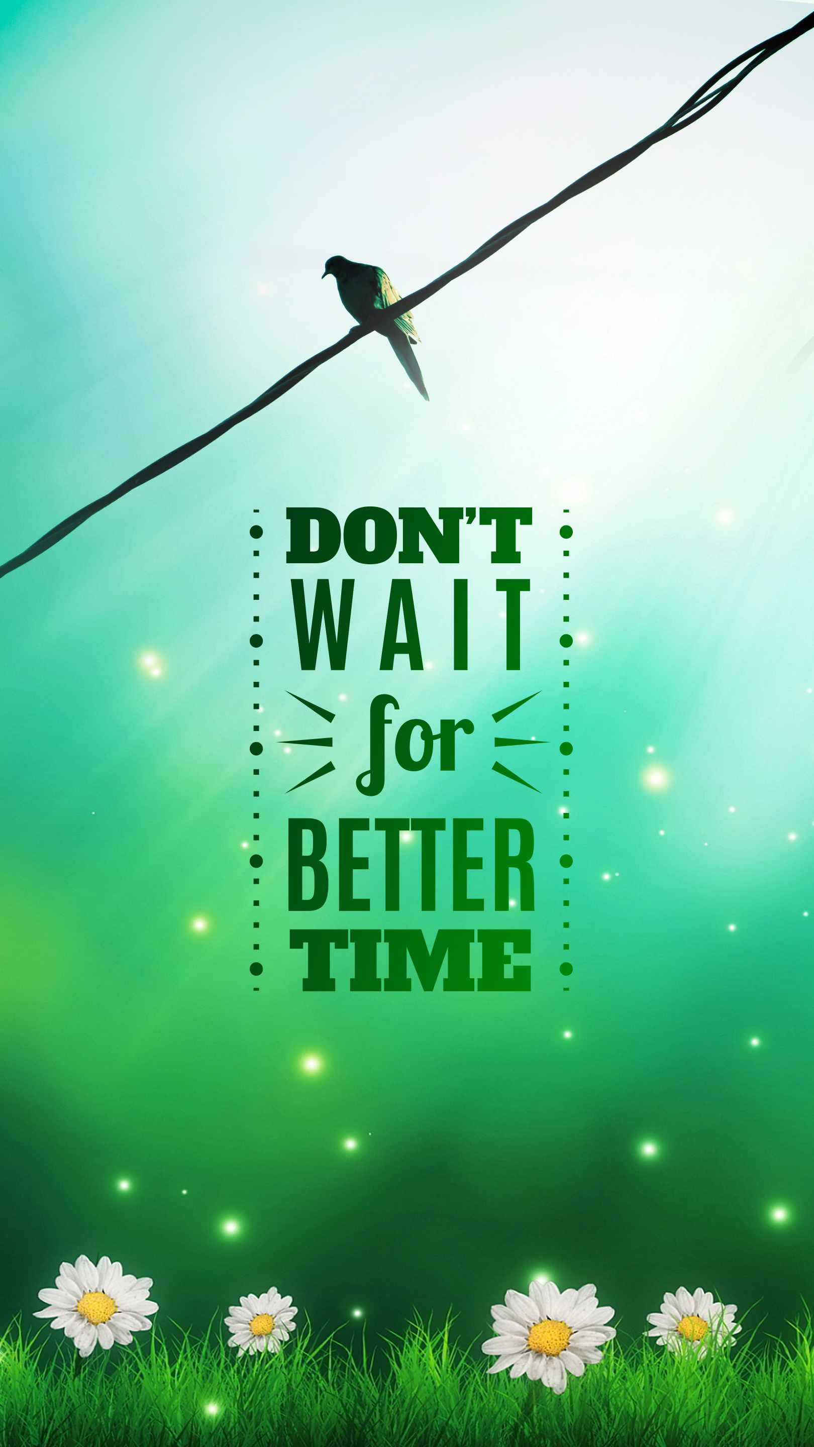 Dont Wait for Better Time iPhone Wallpaper