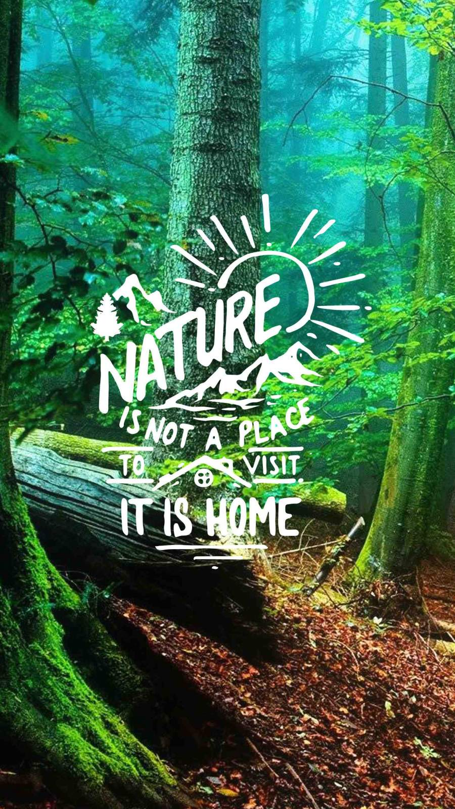 Nature is not a place to visit it is home iPhone Wallpaper