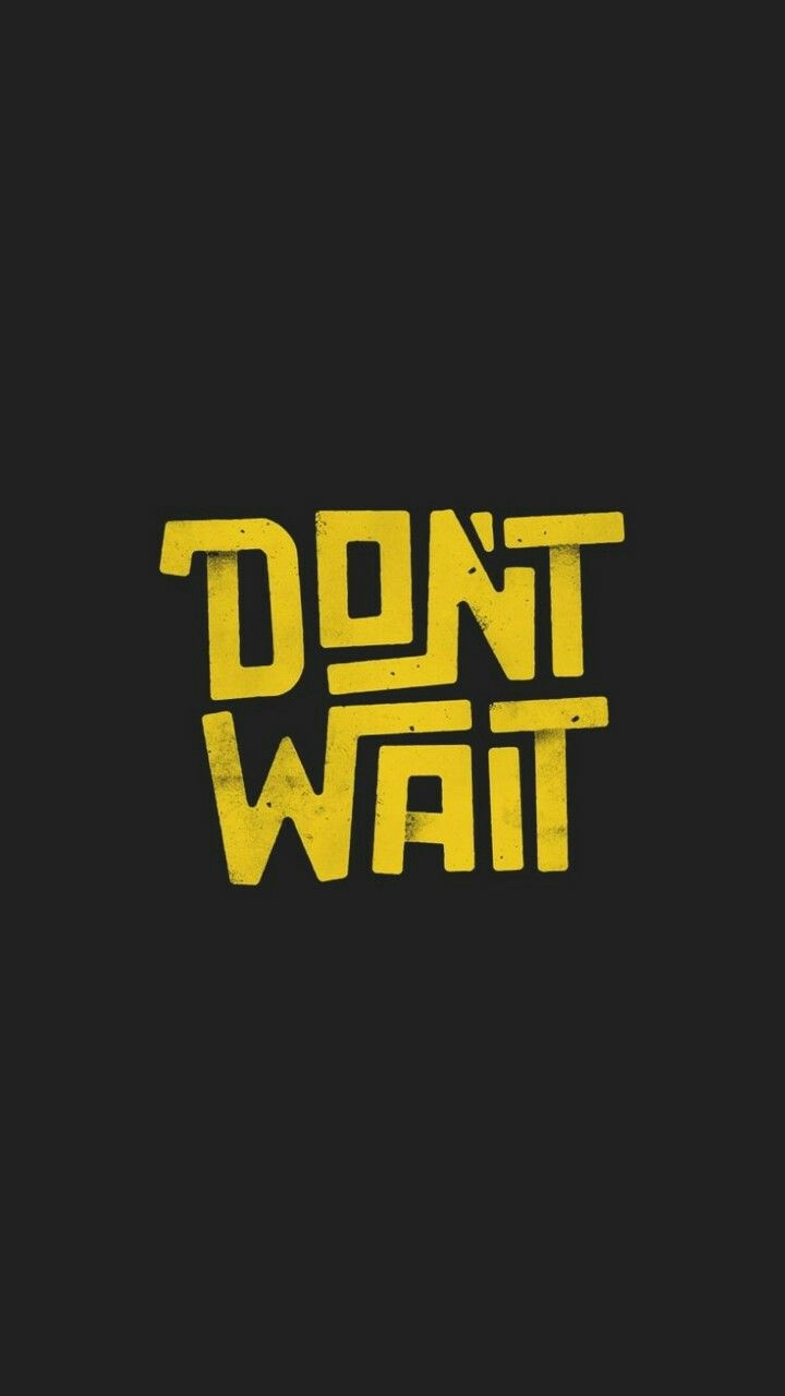 Dont Wait iPhone Wallpaper