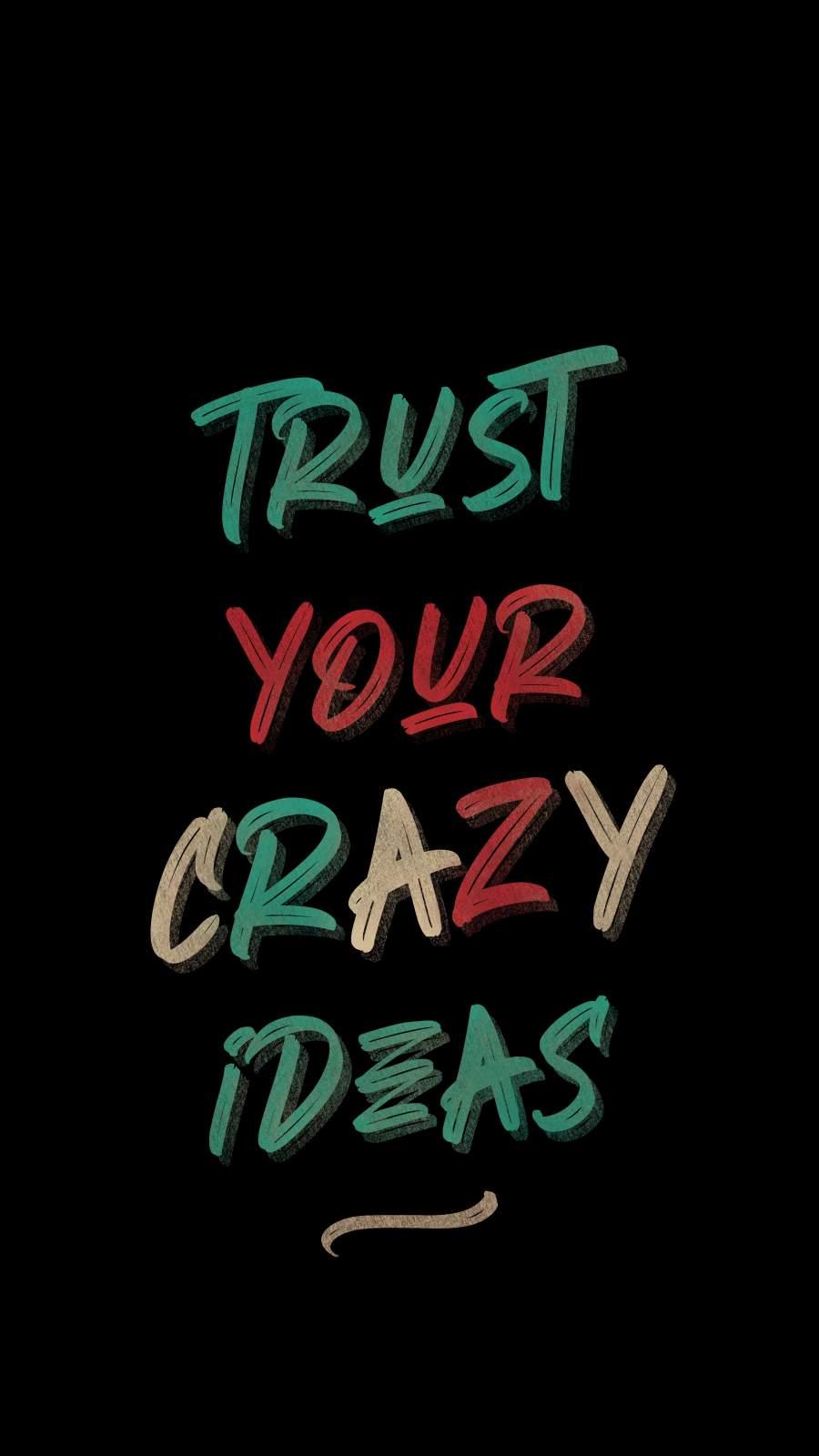 Trust Your Crazy Ideas iPhone Wallpaper
