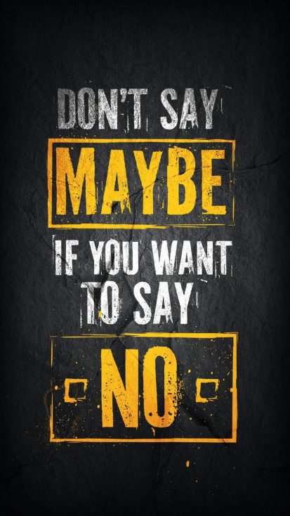 Dont Say Maybe if you want to say No iPhone Wallpaper