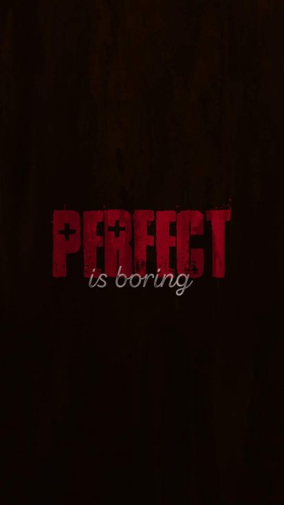 Perfect is Boring