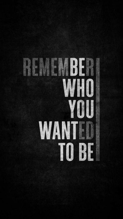 Remember Who You Wanted to Be