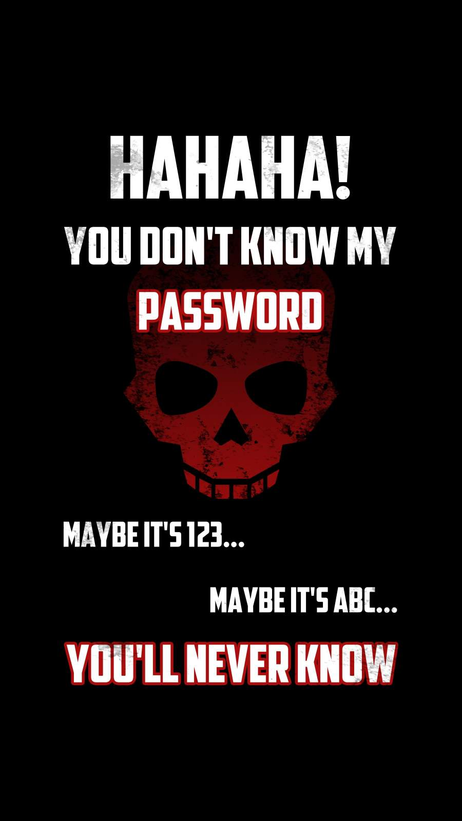 You will Never Know My Password