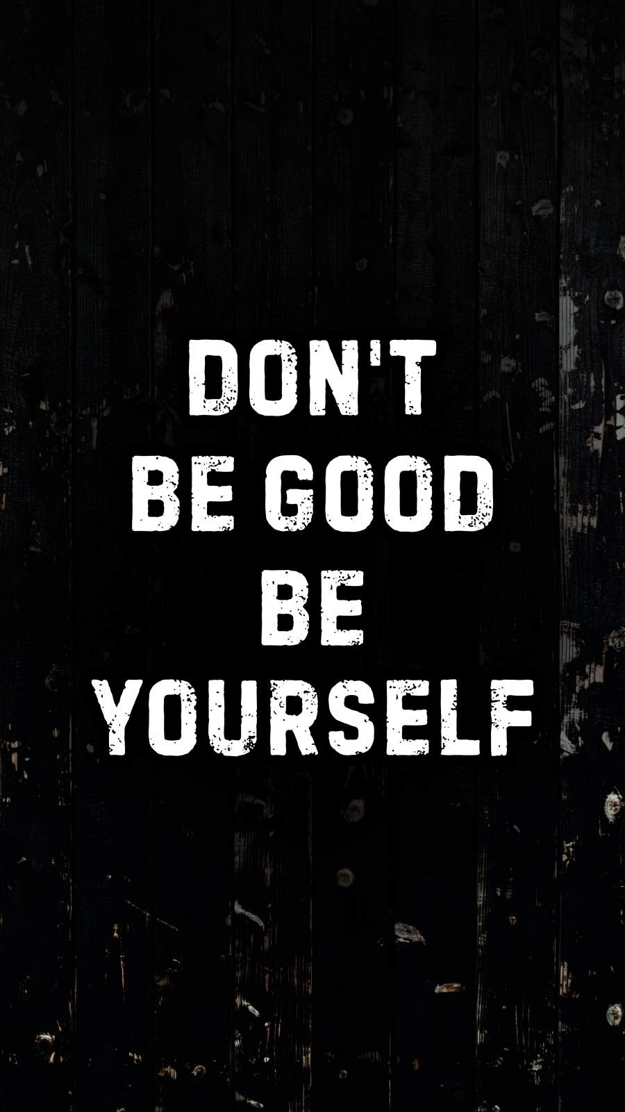 Do Not Be Good Be Yourself