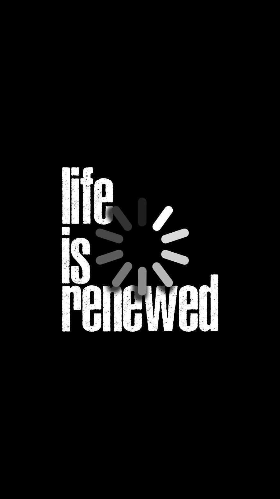 Life is Renewed