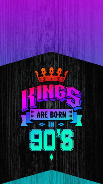 Kings are Born in 90s