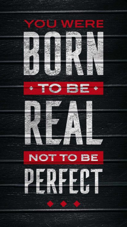 Born to Be Real Not to be Perfect
