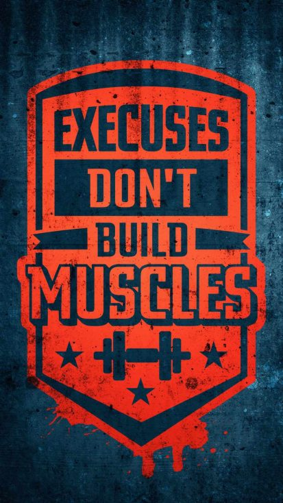 Excuses Dont Build Muscles