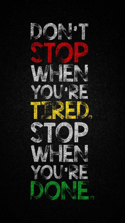 Dont Stop when you are tired Stop when you are Done