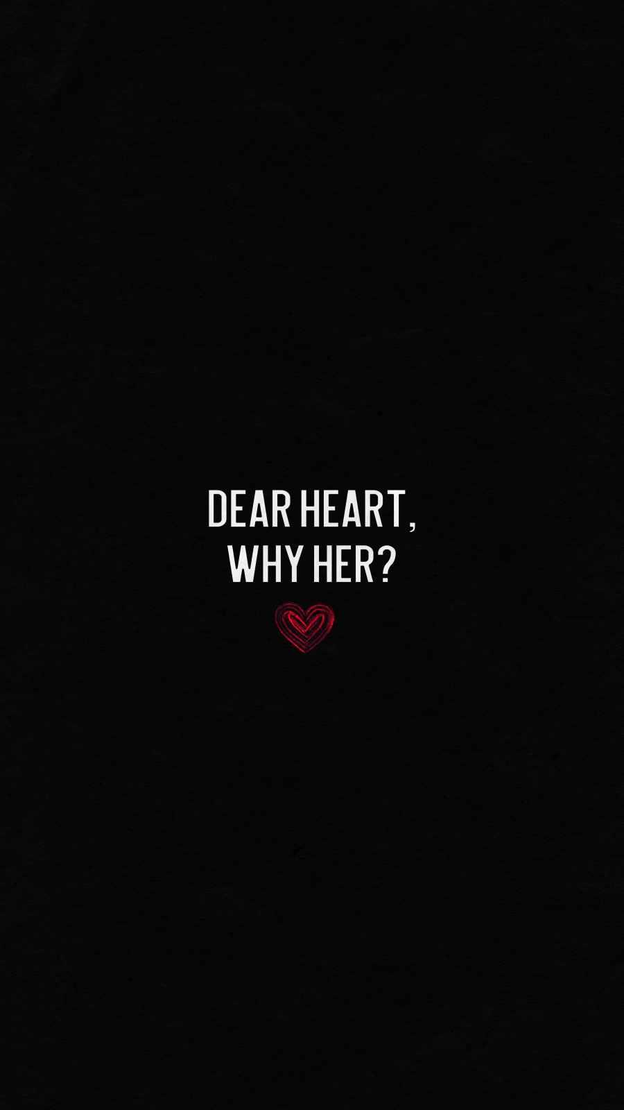 Dear Heart Why Her